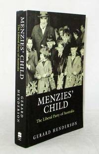 Menzies' Child. The Liberal Party of Australia, 1944-1994 [Signed]