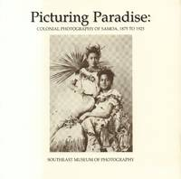 Picturing Paradise: Colonial Photography of Samoa, 1875 To1925