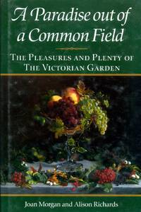 A Paradise Out of Common Field : The Pleasure and Plenty of the Victorian Garden by  Allison  Joan & Richards - Hardcover - 1990 - from Pendleburys - the bookshop in the hills (SKU: 178296)