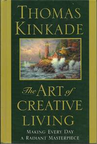 The Art of Creative Living : Making Every Day a Radiant Masterpiece