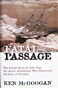 image of Fatal Passage. the Untold Story of John Rae, the Arctic Adventurer Who Discovered the Fate of Franklin. Signed Copy