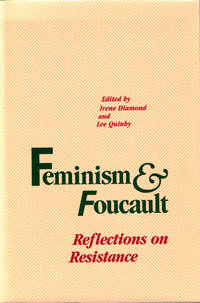 Feminism and Foucault: Reflections on Resistance by Irene Diamond and Lee Quinby - Paperback - 1988 - from Kenneth Mallory Bookseller. ABAA (SKU: 44828)