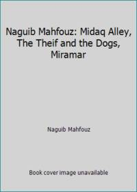 image of Naguib Mahfouz: Midaq Alley, The Theif and the Dogs, Miramar