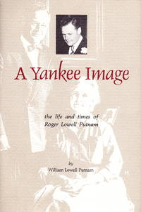 A Yankee image: The Life and Times of Roger Lowell Putnam