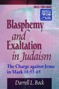 Blasphemy and Exaltation in Judaism: The Charge against Jesus in Mark 14:53-65 (Biblical Studies Library) by Darrell L. Bock - Paperback - 2000-05-09 - from Books Express (SKU: 0801022363n)