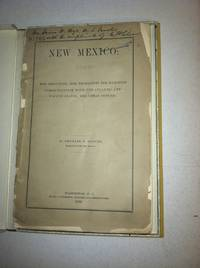 NEW MEXICO: HER RESOURCES; HER NECESSITIES FOR RAILROAD COMMUNICATION WITH THE ATLANTIC AND...