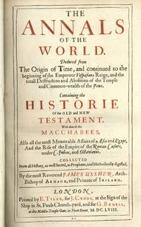 The annals of the world : deduced from the origin of time, and continued to the beginning of the Emperour Vespasians reign, and the totall destruction and abolition of the temple and common-wealth of the Jews : containing the historie of the Old and New T by Ussher, James - 1658