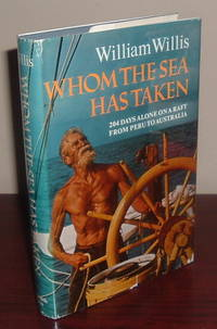 Whom the Sea Has Taken: 204 Days Alone on a Raft from Peru to Australia