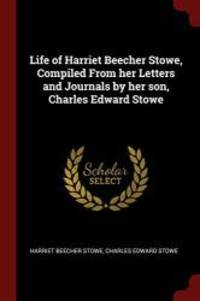 image of Life of Harriet Beecher Stowe, Compiled From her Letters and Journals by her son, Charles Edward Stowe