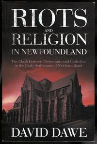 image of RIOTS AND RELIGION IN NEWFOUNDLAND: THE CLASH BETWEEN PROTESTANTS AND CATHOLICS IN THE EARLY SETTLEMENT OF NEWFOUNDLAND.