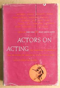 Actors On Acting: The Theories, Techniques, and Practices of the Great Actors of All Times as Told in Their Own Words.