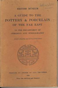 A Guide to the Pottery & Porcelain of the Far East in the Department of ceramics and Ethnography