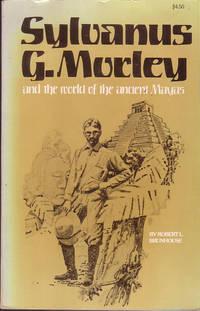 Sylvanus G. Morley and the world of the ancient Mayas