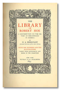 THE LIBRARY OF ROBERT HOE  A CONTRIBUTION TO THE HISTORY OF BIBLIOPHILISM IN AMERICA ...