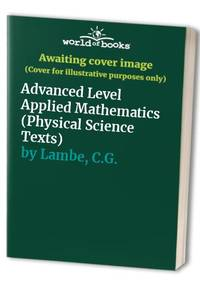 Advanced Level Applied Mathematics (Physical Science Texts)
