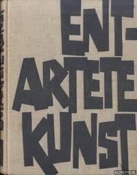 Entartete Kunst. Kunstbarbarei im Dritten Reich
