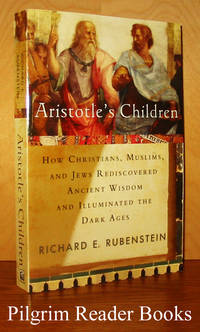 Aristotle's Children: How Christians, Muslims, and Jews Rediscovered  Ancient Wisdom and Illuminated the Dark Ages.