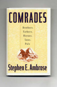 Comrades  - 1st Edition/1st Printing by  Stephen E Ambrose - Signed First Edition - 1999 - from Books Tell You Why and Biblio.com