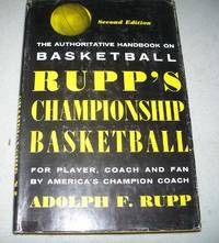 Rupp's Championship Basketball for Player, Coach and Fan; 2nd edition by Adolph F. Rupp - Hardcover - 1960 - from Easy Chair Books (SKU: 169116)