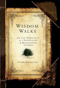 Wisdom Walks : 40 Life Principles for a Significant and Meaningful Journey