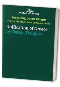 Unification of Greece by  Douglas Dakin - Hardcover - from World of Books Ltd (SKU: GOR009362118)