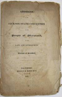 ADDRESS OF THE JACKSON STATE CONVENTION TO THE PEOPLE OF MARYLAND, ON THE LATE AND APPROACHING ELECTION OF PRESIDENT