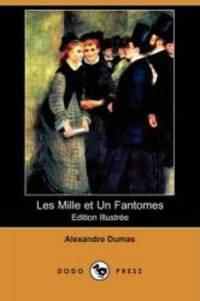Les Mille Et Un Fantomes (Edition Illustree) (Dodo Press) (French Edition) by Alexandre Dumas - 2008-10-03