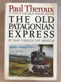 The Old Patagonian express; by train through the Americas