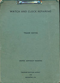 Watch and Clock Repairing. Trade Notes by Training Services Agency - Reprint - 1974 - from Barter Books Ltd and Biblio.com