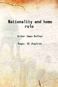 Nationality and home rule 1913 by Arthur James Balfour - Paperback - 2016 - from Gyan Books (SKU: PB1111000826407)