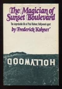 The Magician of Sunset Boulevard: The Improbable Life of Paul Kohner,  Hollywood Agent [*SIGNED* by the book's subject]