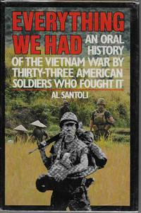 image of Everything We Had: An Oral History of the Vietnam War As Told by 33 American Men Who Fought It