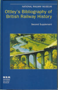 Ottley's Bibliography of British Railway History: Second Supplement