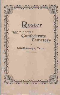 Roster of our dead buried in the Confederate Cemetery at Chattanooga, Tn
