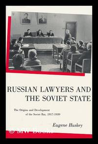 image of Russian Lawyers and the Soviet State : the Origins and Development of the Soviet Bar, 1917-1939 / Eugene Huskey