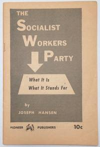 image of The Socialist Workers Party; what it is-- what it stands for