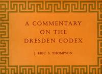 A Commentary on the Dresden Codex: A Maya Hieroglyphic Book