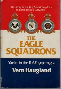 The Eagle Squadrons  Yanks in the RAF, 1940-1942