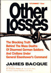 Other Losses: The Shocking Truth Behind the Mass Deaths of Disarmed German Soldiers and Civilians Under General Eisenhower's Command