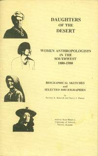 image of Daughters of the Desert: Women Anthropologists in the Southwest 1880-1980; Biographical Sketches and Selected Bibliographies