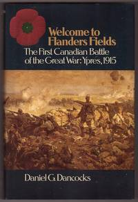 Welcome to Flanders Fields the First Canadian Battle of the Great War  Ypres, 1915