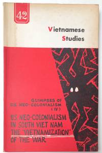 Vietnamese studies: No. 42. Glimpses of U. S. neo-colonialism (vol. IV). US Neo-colonialism in...