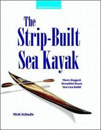 The Strip-Built Sea Kayak: Three Rugged, Beautiful Boats You Can Build (INTERNATIONAL MARINE-RMP)