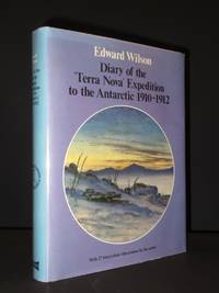 Diary of the Terra Nova Expedition to the Antarctic 1910 - 1912: An account of Scott's last expedition edited from the original mss. In the Scott Polar Research Institute and the British Museum