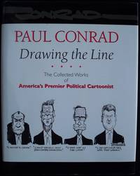 PAUL CONRAD: DRAWING THE LINE: THE COLLECTED WORKS OF AMERICA'S PREMIER POLITICAL CARTOONIST