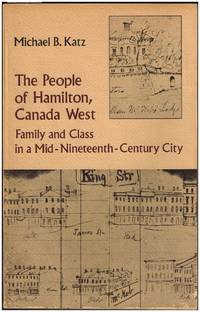 The People of Hamilton, Canada West: Family and Class in a Mid-nineteenth-century City (Harvard Studies in Urban History)