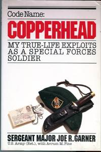 Code Name: Copperhead, My True- Life Exploits as a Special Forces Soldier