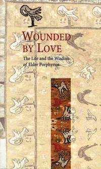 Wounded by Love - The Life and the Wisdom of Elder Porphyrios