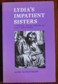 Lydia's impatient Sisters : A Feminist Social History of Early  Christianity by  Luise Schottroff - Paperback - 1995 - from C L Hawley and Biblio.co.uk