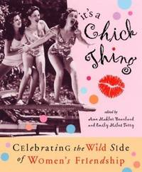 It's a Chick Thing : Celebrating the Wild Side of Women's Friendship